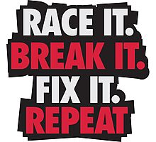 Race it. Break it. Fix it. REPEAT Photographic Print