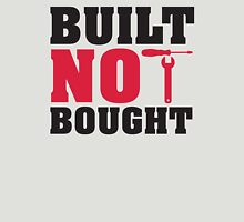 Built not bought Unisex T-Shirt