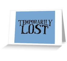 Temporarily Lost Greeting Card