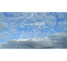 Courage, dear heart. Photographic Print