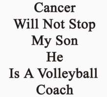 Cancer Will Not Stop My Son He Is A Volleyball Coach  by supernova23