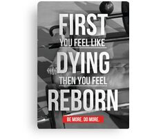 First You Feel Like Dying, Then Reborn Canvas Print