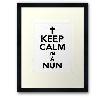 Keep calm I'm a Nun Framed Print