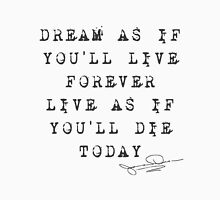 """James Dean: """"Dream as if you'll live forever. Live as if you'll die today."""" Unisex T-Shirt"""