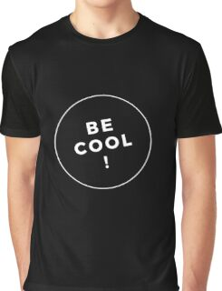 Be Cool Graphic T-Shirt