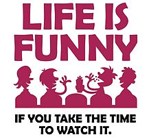 Life is Funny by artpolitic