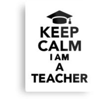 Keep calm I am a Teacher Metal Print