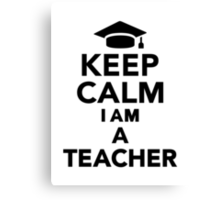 Keep calm I am a Teacher Canvas Print