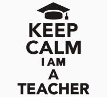 Keep calm I am a Teacher by Designzz