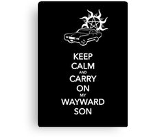 Keep Calm and Carry On My Wayward Son Canvas Print