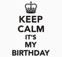 Keep calm it's my Birthday  by Designzz