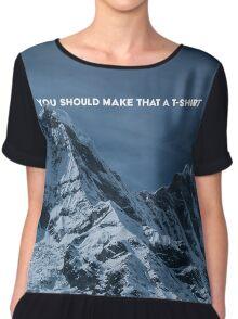 You Should Make That a T Shirt Chiffon Top