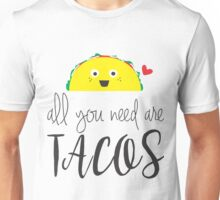 All You Need Are Tacos Unisex T-Shirt