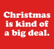 Christmas Is Kind Of A Big Deal by DesignFactoryD