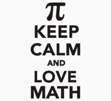 Keep calm and love Math Pi by Designzz