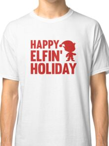 Happy Elfin' Holiday Classic T-Shirt