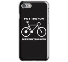 Put The Fun Between Your Legs iPhone Case/Skin