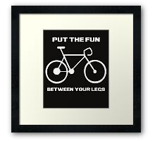 Put The Fun Between Your Legs Framed Print