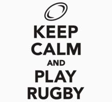 Keep calm and play Rugby by Designzz