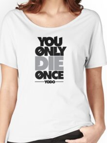 You Only Die Once  Women's Relaxed Fit T-Shirt