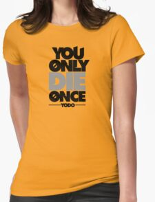 You Only Die Once  Womens Fitted T-Shirt