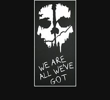 We Are All We've Got - COD: Ghosts Unisex T-Shirt