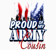Proud of my Army Cousin Unisex T-Shirt