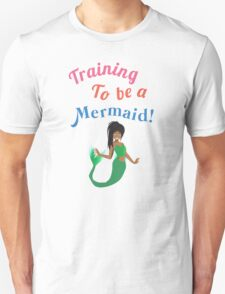 Training to be a Mermaid! Unisex T-Shirt