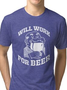 WILL WORK FOR BEER Tri-blend T-Shirt