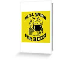 WILL WORK FOR BEER Greeting Card