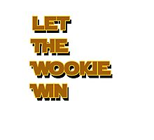 Let The Wookie Win Photographic Print
