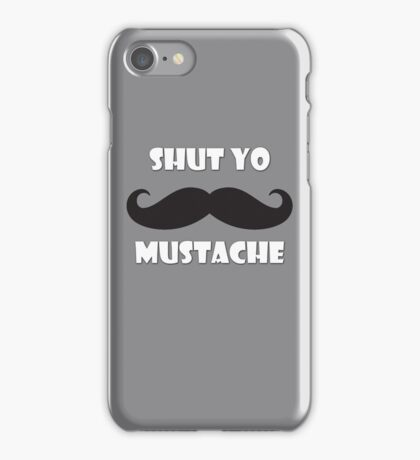 Shut yo mustache iPhone Case/Skin