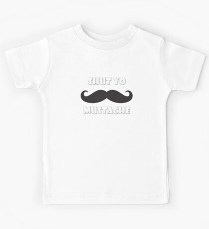 Shut yo mustache Kids Tee