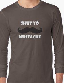 Shut yo mustache Long Sleeve T-Shirt