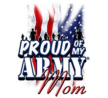 Proud of my Army Mom Photographic Print