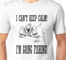 Funny I Can't Keep Calm, I'm Going Fishing Unisex T-Shirt