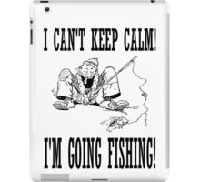 Funny I Can't Keep Calm, I'm Going Fishing iPad Case/Skin