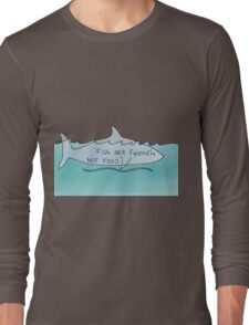 fish are friends not food Long Sleeve T-Shirt