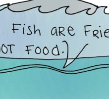 fish are friends not food Sticker