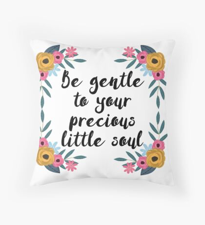 Be gentle to your precious little soul Throw Pillow