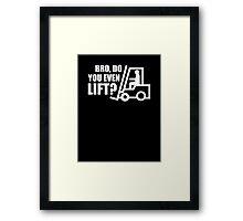 Bro, Do You Even Lift? Framed Print