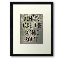 Always take the Scenic Route Framed Print