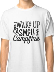 Wake up & Smell the campfire Classic T-Shirt