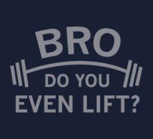 Bro, Do You Even Lift? by DesignFactoryD