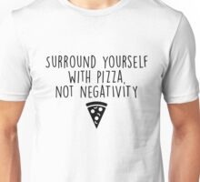 Surround yourself with Pizza Unisex T-Shirt