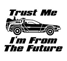 Trust me, I'm from the future Photographic Print