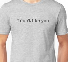 I don't like you - t-shirts/hoodies - black text Unisex T-Shirt