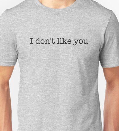 I don't like you - t-shirts/hoodies - black text Unisex T-Shirt