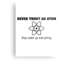 Never Trust an Atom They Make Up Everything Metal Print