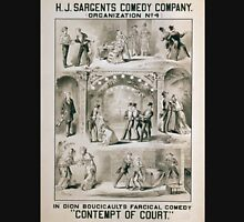 Performing Arts Posters HJ Sargents Comedy Company organization no in Dion Boucicaults farcical comedy Contempt of court 0618 Unisex T-Shirt